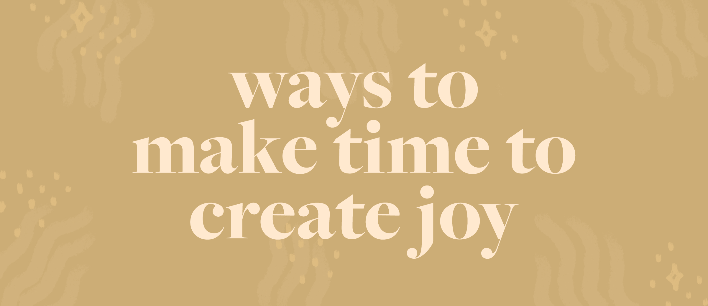 Make Time to Create Moments of Joy & Wellbeing This Holiday